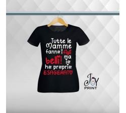 T shirt Festa della Mamma Esagerato